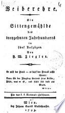 Weiberehre. Ein Sittengemählde des dreyzehnten Jahrhunderts in fünf Aufzügen.Von F. W. Ziegler ..