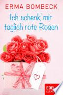 Ich schenk  mir t  glich rote Rosen