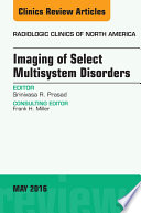 Imaging of Select Multisystem Disorders  An issue of Radiologic Clinics of North America