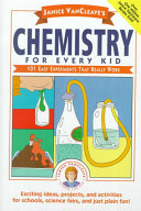 Chemistry for every kid 101 easy experiments that really work