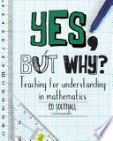 Yes  But Why  Teaching for Understanding in Mathematics