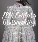 The American Duchess Guide To 18th Century Dressmaking : by using traditional hand sewing techniques from...
