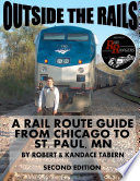 Outside the Rails  A Rail Route Guide from Chicago to St  Paul  MN  Second Edition