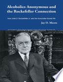 Alcoholics Anonymous and the Rockefeller Connection  How John D  Rockefeller Jr  and His Associates Saved AA