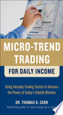Micro Trend Trading for Daily Income  Using Intra Day Trading Tactics to Harness the Power of Today s Volatile Markets