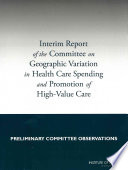 Interim Report Of The Committee On Geographic Variation In Health Care Spending And Promotion Of High Value Care