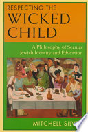 Respecting the Wicked Child A Philosophy of Secular Jewish Identity and Education