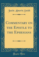 Commentary On The Epistle To The Ephesians Classic Reprint