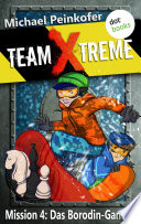TEAM X TREME   Mission 4  Das Borodin Gambit