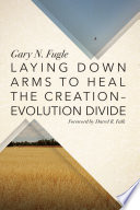 Laying Down Arms to Heal the Creation Evolution Divide