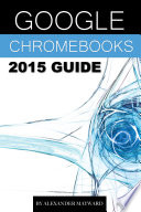Google Chromebooks 2015 Guide