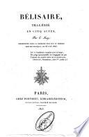 Bélisaire. Tragédie en cinq actes ... représentée pour la première fois sur le premier théâtre français, le 28 juin 1825