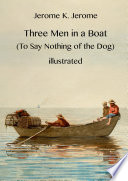 Three Men in a Boat  To Say Nothing of the Dog  illustrated