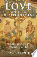 Love And Its Disappointment : knowledge, david brazier advances in clear and...