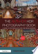 The Anti HDR HDR Photography Book