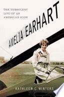 Amelia Earhart  The Turbulent Life of an American Icon