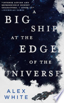 A Big Ship at the Edge of the Universe Book PDF