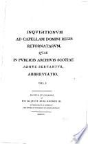 Inquisitionum Ad Capellam Domini Regis Retornatarum  Quae in Publicis Archivis Scotiae Adhuc Servantur  Abbreviatio