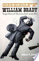 Sheriff William Brady, Tragic Hero of the Lincoln County War