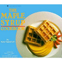 The Maple Syrup Cookbook : the classics plus relishes, breads,...