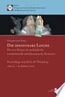 Die dienstbare Leiche. Der tote Körper, als medizinische, soziokulturelle und ökonomische Ressource. Proceedings zum Kick-off Workshop vom 15. - 16. Januar 2009