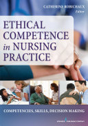 Ethical Competence In Nursing Practice : specifically for all practicing nurses...