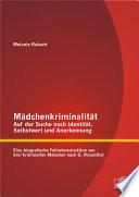 Mädchenkriminalität - Auf der Suche nach Identität, Selbstwert und Anerkennung: Eine biografische Fallrekonstruktion von drei kriminellen Mädchen nach G. Rosenthal