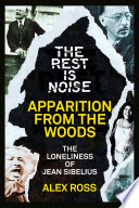 The Rest Is Noise Series  Apparition from the Woods  The Loneliness of Jean Sibelius