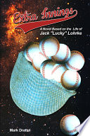 Extra Innings  A Novel Based on the Life of Jack  Lucky  Lohrke