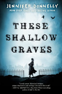 These Shallow Graves : author of a northern light and...