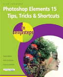 Photoshop Elements 15 Tips Tricks and Shortcuts in Easy Steps