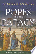 101 Questions Answers On Popes And The Papacy