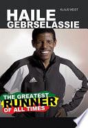 Haile Gebrselassie   The Greatest Runner of All Time