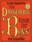 The Dangerous Book For Boys : from eight to eighty, covering essential boyhood...