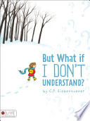 But What If I Don T Understand