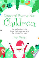 Seasonal Poems for Children Poems for Christmas  Easter  Halloween and Other Fun Times of the Year