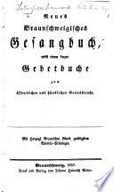 Neues Braunschweigisches Gesangbuch  nebst einem kurzen Gebetbuche  etc   Episteln und Evangelia  etc