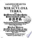 Saxoniae electoralis miraculosa terra, oder, Des weltberühmten Chur-Sachsen Landes bewunderns-würdige Erde