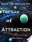 Ensure Your Dream Life With The Law Of Attraction