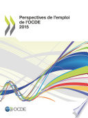 Perspectives de l'emploi de l'OCDE 2015