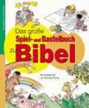 Das gro  e Spiel  und Bastelbuch zur Bibel