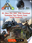 Ark Survival Evolved  PC  Xbox  PS4  MAC  Wiki  Download  Gameplay  Tips  Cheats  Game Guide Unofficial