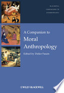 A Companion To Moral Anthropology : of the anthropological dimensions of...