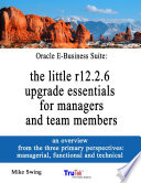 Oracle E Business Suite  the little r12 2 6 upgrade essentials for managers and team members