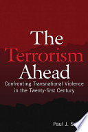 The Terrorism Ahead  Confronting Transnational Violence in the Twenty First Century