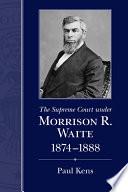 The Supreme Court under Morrison R  Waite  1874 1888