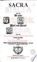 Sacra biblia das ist  die gantze heilige schrifft  Altes und neues testaments  Nach alter in christlicher kirchen gehabter translation treulich verteuscht durch d  Johann Dietenberger  Anjetzo aufs neue in gewisse versiculn eingetheilet an vielen orten gebessert und mit einem nutzlichen register versehen