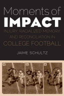 Moments of impact : injury, racialized memory, and reconciliation in college football