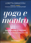 Yoga e mantra. Sacri suoni di potere per riportare energia nella tua vita