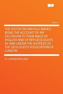 The South Italian Volcanoes; Being the Account of an Excursion to Them Made by English and Other Geologists in 1889 Under the Auspices of the Geologis
